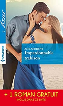 Impardonnable trahison - Une trop longue absence : (promotion) (Azur) par [Andrews, Amy, Green, Abby]