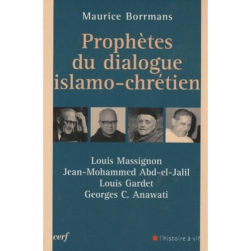 Prophètes du dialogue islamo-chrétien : Louis Massignon, Jean-Mohammed Abd-el-Jalil, Louis Gardet, Georges Anawati
