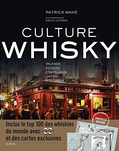 Culture Whisky - Nouvelle édition: Irlande - Ecosse - Etats-Unis - Japon - Bretagne par Patrick Mahé