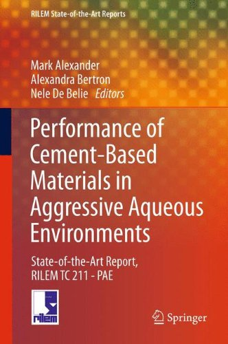 Performance of Cement-Based Materials in Aggressive Aqueous Environments: State-Of-The-Art Report, Rilem Tc 211 - Pae (RILEM State-of-the-Art Reports)