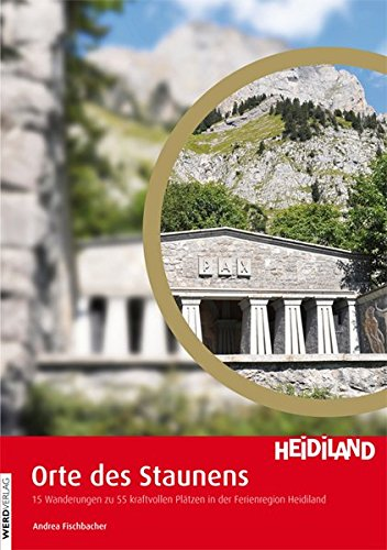 Orte des Staunens: 15 Wanderungen zu 55 kraftvollen Plätzen in der Ferienregion Heidiland