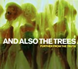 Songtexte von And Also the Trees - Further From the Truth