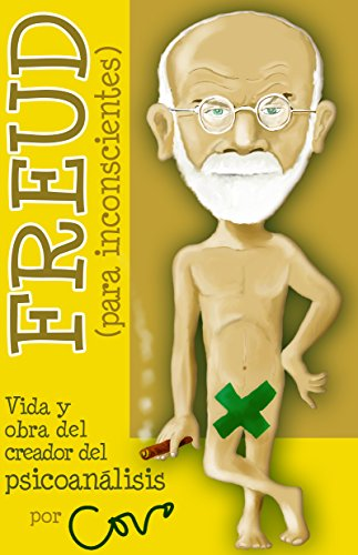 Freud (para inconscientes): Vida y obra del creador del psicoanálisis (Serie Biografía nº 2)