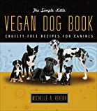 The Simple Little Vegan Dog Book: Cruelty-Free Recipes for Canines