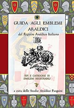 Guida agli emblemi araldici del Registro Araldico Italiano di [Pasquini, Sebastiano]