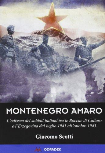 Montenegro amaro. L'odissea dei soldati italiani tra le Bocche di Cattaro e l'Erzegovina dal luglio 1941 all'ottobre 1943