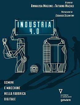 Industria 4.0: Uomini e macchine nella fabbrica digitale (Economia e Finanza) di [Magone, Annalisa, Mazali, Tatiana]