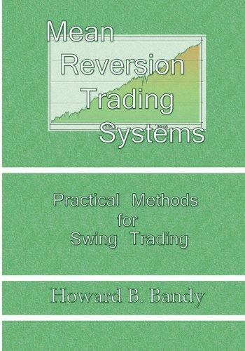 Mean Reversion Trading System: Practical Methods for Swing Trading por Dr Howard B Bandy