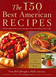 150 Best American Recipes: Indispensable Dishes from Legendary Chefs and Undiscovered Cooks