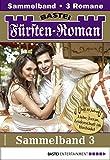 Fürsten-Roman Sammelband 3 - Adelsroman: 3 Romane in einem Band