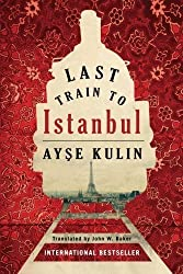 Last Train to Istanbul: A Novel by Ayse Kulin (2013-10-08)