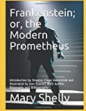 Frankenstein; or, the Modern Prometheus: Introduction by Douglas Clegg Annotated and Illustrated by Ken Everett With Author Biography and Bibliography
