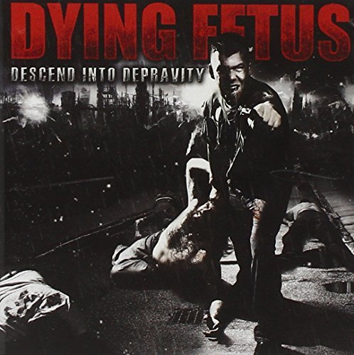 Descend Into Depravity by Dying Fetus (2009-09-15)