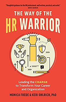The Way of the HR Warrior: Leading the CHARGE to Transform Your Career and Organization (English Edition) de [Frede, Monica, Ohlrich, Keri]