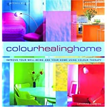 Color Healing Home: Improve Your Well-Being and Your Home Using Color Therapy