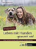 Leben mit Hunden: - gewusst wie!