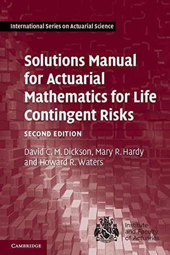 Solutions Manual for Actuarial Mathematics for Life Contingent Risks (International Series on Actuarial Science) 2nd edition by Dickson, David C. M., Hardy, Mary R., Waters, Howard R. (2013) Paperback