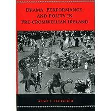 Drama Performance and Polity in Pre-Cromwellian Ireland