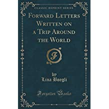 Forward Letters Written on a Trip Around the World (Classic Reprint)