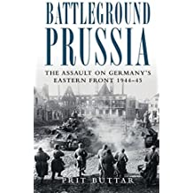 Battleground Prussia: The Assault on Germany's Eastern Front 1944-45 (General Military) by Prit Buttar (2010-09-21)