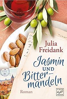 Jasmin und Bittermandeln (German Edition) by [Freidank, Julia]