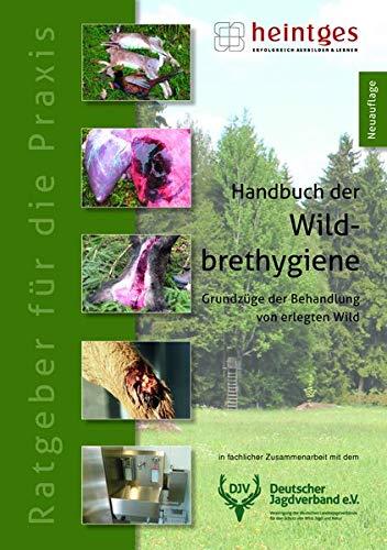 Handbuch der Wildbrethygiene (Praxisbroschüre: Sicher durch die Jägerprüfung)