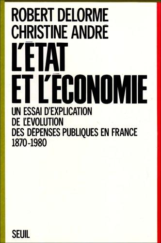 L'Etat et l'Economie. Essai d'explication de l'évolution des dépenses publiques... (1870-1980)