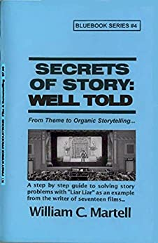 Secrets Of Story: Well Told (Screenwriting Blue Books Book 4) by [Martell, William C.]