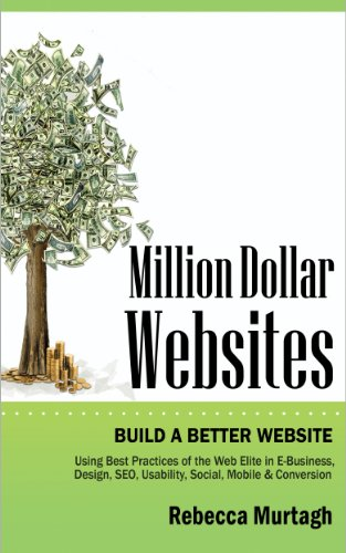 Million Dollar Websites: Build a Better Website Using Best Practices of the Web Elite in E-Business, Design, SEO, Usability, Social, Mobile and Conversion (English - Million-dollar-website