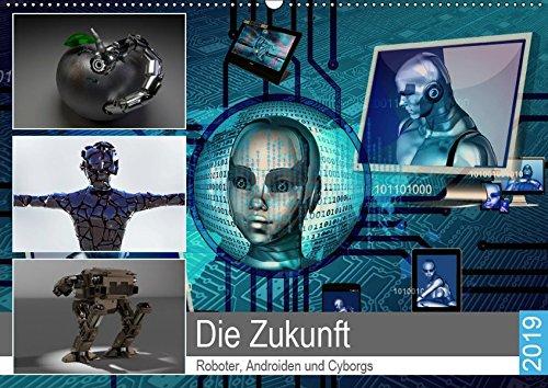 Die Zukunft. Roboter, Androiden und Cyborgs (Wandkalender 2019 DIN A2 quer): Intelligente Maschinen und humanoide Roboter in unserer Zukunft (Monatskalender, 14 Seiten ) (CALVENDO Technologie)