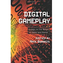 Digital Gameplay: Essays on the Nexus of Game and Gamer (English Edition)