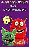 Scarica Libro Il Mio Amico Mostro Libro 2 Felix Il Mostro Birichino (PDF,EPUB,MOBI) Online Italiano Gratis