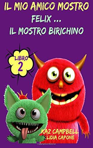 Il Mio Amico Mostro - Libro 2 - Felix Il Mostro Birichino