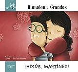 Mi primer Almudena Grandes. ¡Adiós, Martínez! (Mi Primer... (alfaguara))