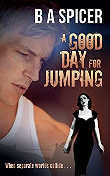 A Good Day for Jumping: When separate worlds collide... by [Spicer, Bev]
