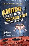 Quando Stephen Hawking giocava a poker sull'Enterprise. Scienza e fantascienza in libri, film e altra roba da nerd