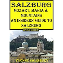 Mozart, Maria and Mountains; An Insiders' Guide to Salzburg (Insiders' Guides Book 5) (English Edition)