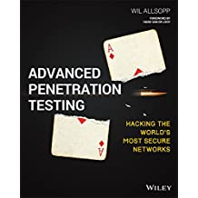 Advanced Penetration Testing: Hacking the World's Most Secure Networks (English Edition)