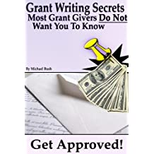 Get Approved: Grant Writing Secrets Most Grant Givers Do Not Want You To Know – Even In a Bad Economy (English Edition)