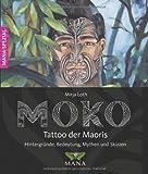 MOKO  Tattoo der Maoris: Bedeutung, Hintergründe, Mythen und Skizzen - Mirja Loth