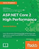 ASP.NET Core 2 High Performance - Second Edition: Learn the secrets of developing high performance web applications using C# and ASP.NET Core 2 on Windows, Mac, and Linux (English Edition)