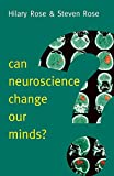 Can Neuroscience Change Our Minds? (New Human Frontiers - Polity)