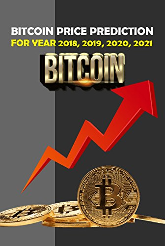 Bitcoin Future - BITCOIN PRICE PREDICTION FOR YEAR 2018, 2019, 2020