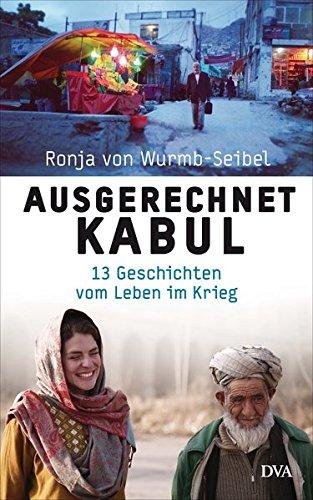 Buchseite und Rezensionen zu 'Ausgerechnet Kabul: 13 Geschichten vom Leben im Krieg' von Ronja von Wurmb-Seibel