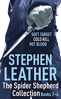 The Spider Shepherd Collection 2-4: Soft Target, Cold Kill, Hot Blood by [Leather, Stephen]