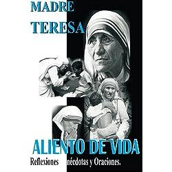 Madre Teresa Aliento de Vida: Reflexiones,anécdotas y Oraciones
