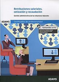 Retribuciones salariales, cotización y recaudación. Unidad formativa 0343 certificado de profesionalidad de gestión integrada de los recursos humanos par Obra colectiva