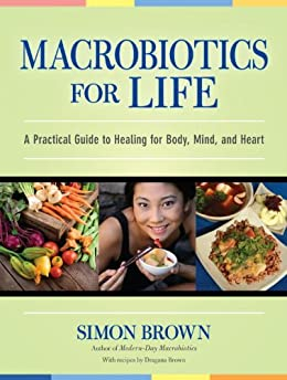 Macrobiotics for Life: A Practical Guide to Healing for Body, Mind, and Heart de [Brown, Simon]