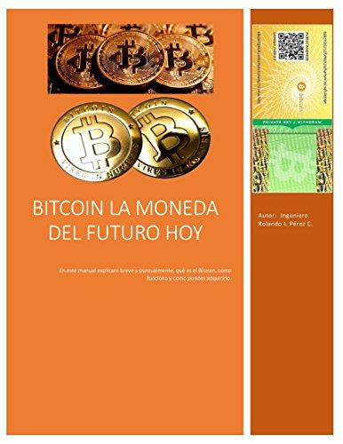 BITCOIN LA MONEDA DEL FUTURO HOY por Rolando I. Pérez C.