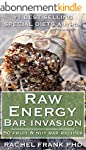Raw Energy Bar Invasion: 50 Fruit and...